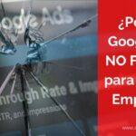 Por qué Google Ads No Funciona y Cómo Solucionarlo
