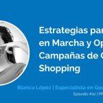 Google Shopping: Qué es y Cómo Diseñar Campañas Exitosas con Blanca López | Ep. #10