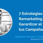 7 Estrategias de Remarketing para Garantizar el Éxito de tus Campañas con Alejandro González | Ep. #17