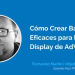 Cómo Crear Banners Eficaces para la Red de Display de AdWords con Fernando Martín | EP #19