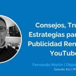 YouTube Ads: Consejos, Trucos y Estrategias para Hacer Publicidad Rentable en YouTube con Fernando Martín Ep. #22