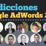 14 Expertos Comparten sus Predicciones de Google AdWords y Publicidad Digital