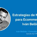 Estrategias de Marketing para Ecommerce con Iván Bellido | Ep. #37