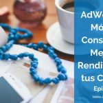 AdWords para Móviles: 9 Consejos para Mejorar el Rendimiento de tus Campañas   Ep. #36