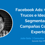 Facebook Ads: Consejos para Segmentar tus Campañas Como un Experto con Julio Soto | Ep. #39