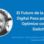 El Futuro de la Analítica Digital Pasa por Google Optimize con Alan Daitch | Ep. #43