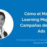 Cómo el Machine Learning Mejora tus Campañas de Google Ads con Fernando Salazar | Ep. #44