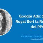 Google Ads: Sistema Royal Berl con Mai Molina Ep. #45