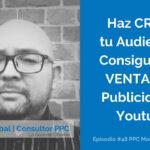 Cómo Hacer Publicidad Efectiva con Youtube Ads con Carlos Larrazabal Ep. # 48